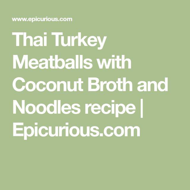Thai Turkey Meatballs with Coconut Broth and Noodles recipe | Epicurious.com