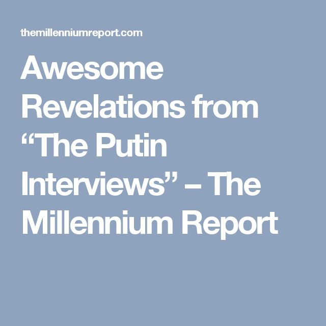 """Awesome Revelations from """"The Putin Interviews"""" – The Millennium Report"""