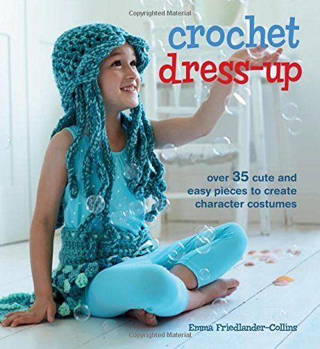 Crochet Dress-Up - Over 35 cute and easy pieces to create character costumes by Emma Friedlander-Collins (2-Feb-2015) Paperback
