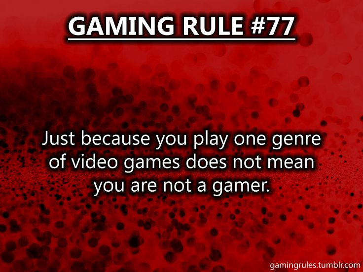So those who oppose this need to back down. Gamers should be welcoming, not assholes. (http://gamingrules.tumblr.com/)