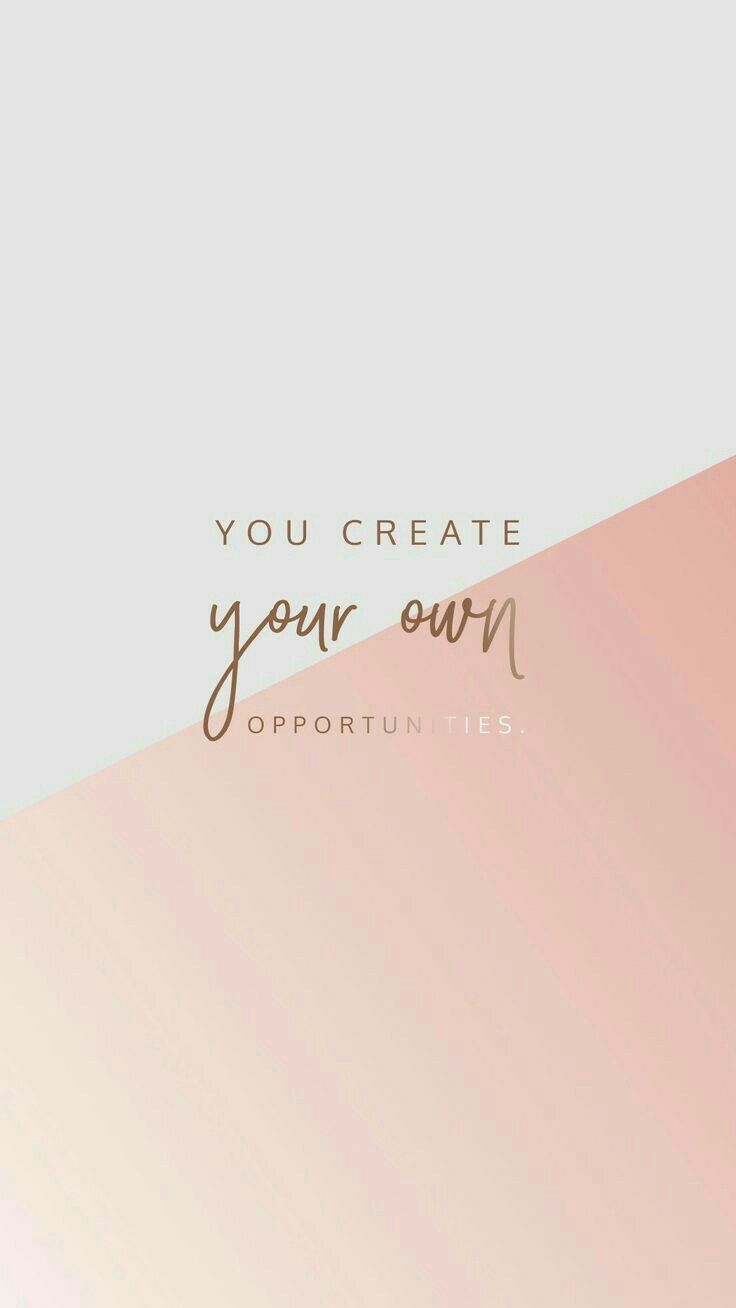 You Create Your Own Opportunities Wallpaper Cute Wallpaper Backgrounds Backgrounds Phone Wallpapers Cute Wallpapers