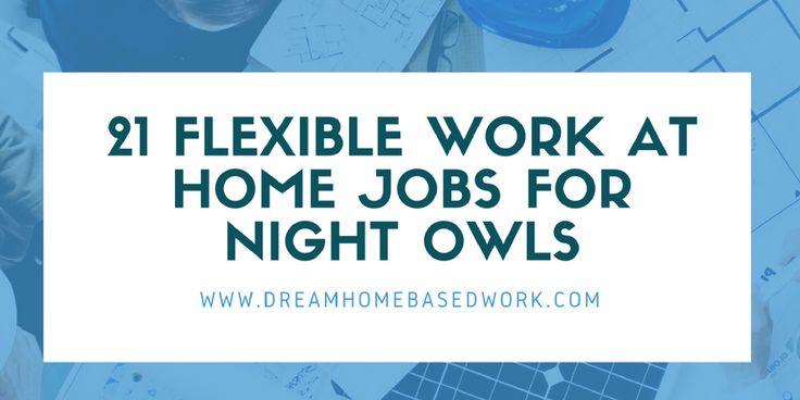 21 Flexible Work at Home Jobs For Night Owls via @legitworkathome