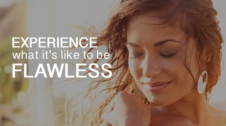 Experience what it's like to be flawless
