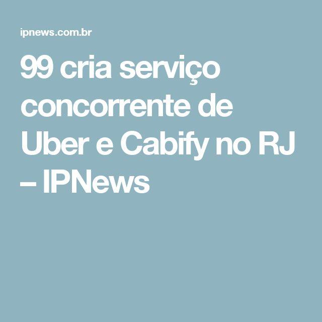 99 cria serviço concorrente de Uber e Cabify no RJ – IPNews