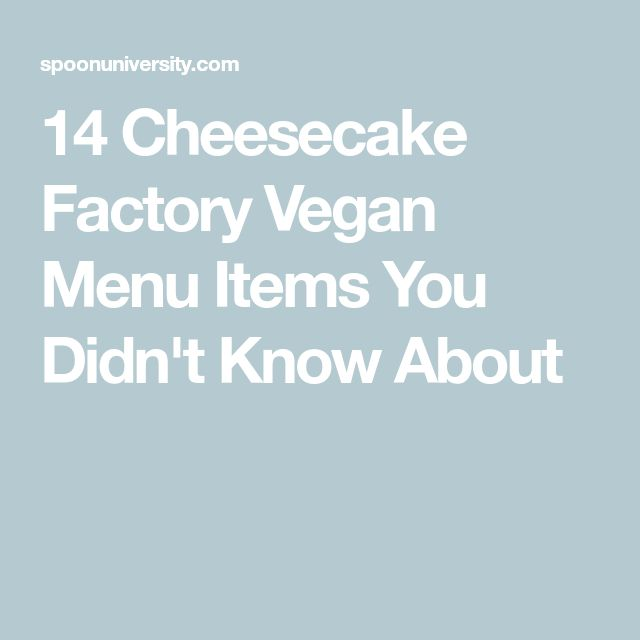 14 Cheesecake Factory Vegan Menu Items You Didn't Know About
