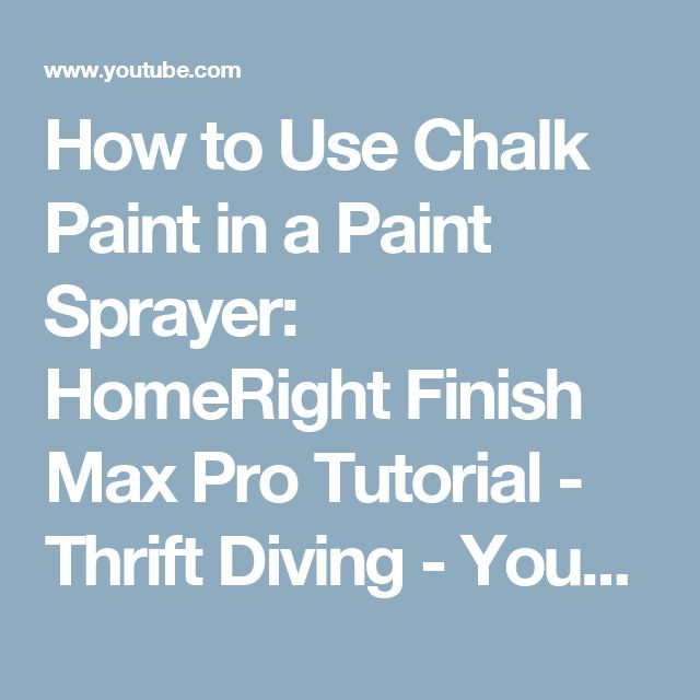 How to Use Chalk Paint in a Paint Sprayer: HomeRight Finish Max Pro Tutorial - Thrift Diving - YouTube