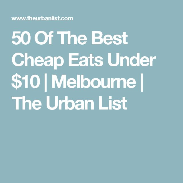 50 Of The Best Cheap Eats Under $10 | Melbourne | The Urban List