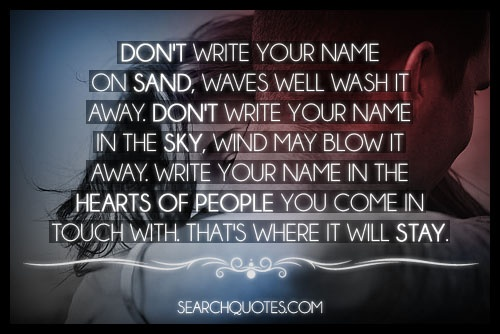 Don't Write Your Name On Sand, Waves Well Wash It Away
