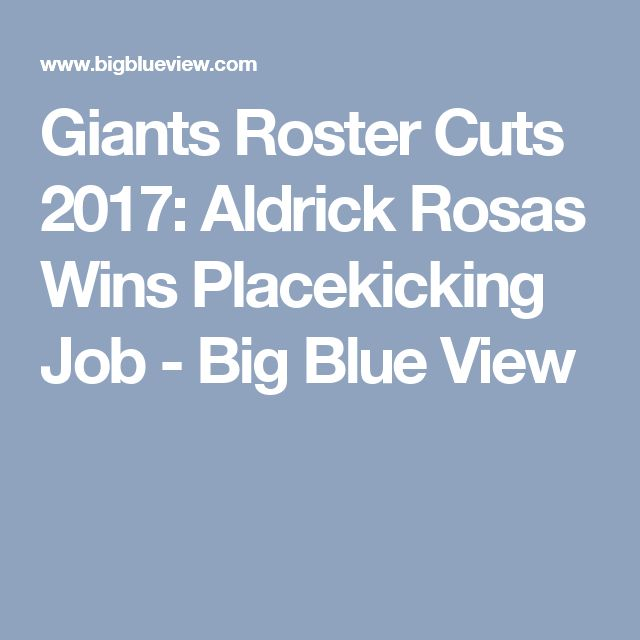 Giants Roster Cuts 2017: Aldrick Rosas Wins Placekicking Job - Big Blue View