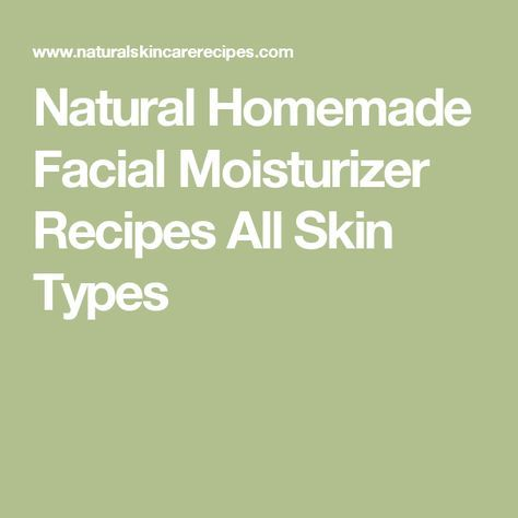Natural Homemade Facial Moisturizer Recipes All Skin Types
