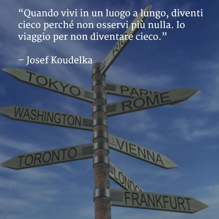 Quando vivi in un luogo a lungo, diventi cieco perché non osservi più nulla. Io #viaggio per non diventare cieco. (Josef Koudelka)