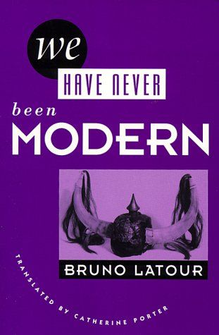 We Have Never Been Modern by Bruno Latour…