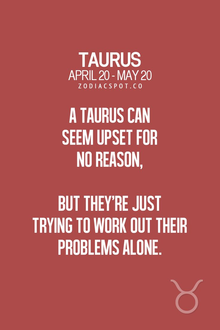 Taurus can seem upset for no reason but they re just trying to work