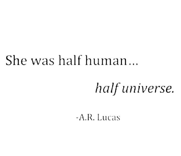 """She was half human ... half universe"" -A.R.Lucas"