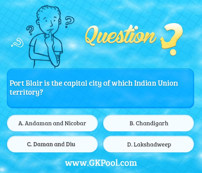 #General #Knowledge: Port Blair is the capital city of which Indian Union territory?