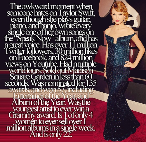 this is perfection. Who is stupid enough to hate Taylor Swift!! Hey, this is a MAJOR SWIFTIE!