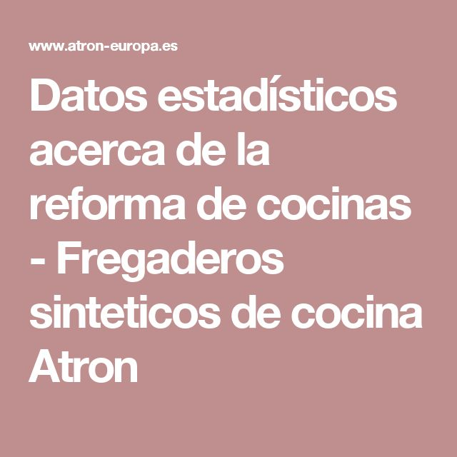 Datos estadísticos acerca de la reforma de cocinas - Fregaderos sinteticos de cocina Atron
