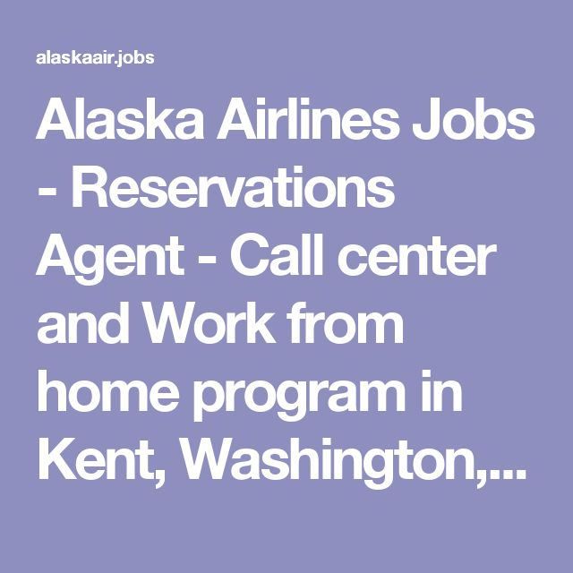 Alaska Airlines Jobs - Reservations Agent - Call center and Work from home program in Kent, Washington, United States