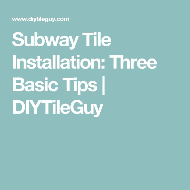 Subway Tile Installation: Three Basic Tips | DIYTileGuy