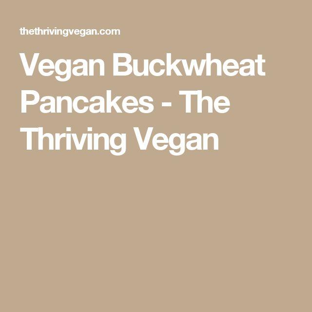 Vegan Buckwheat Pancakes - The Thriving Vegan
