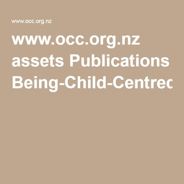 www.occ.org.nz assets Publications Being-Child-Centred.pdf