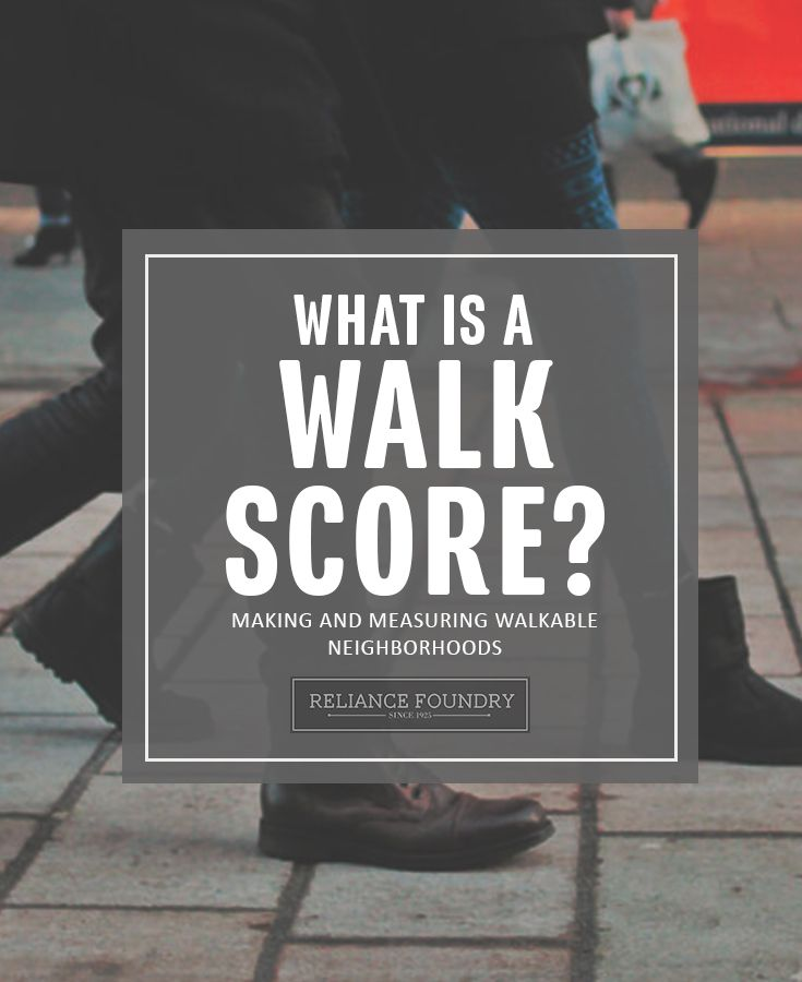 Because walkability has been recognized as a valuable community feature, a number of organizations have attempted to quantify and measure it. Read more on our blog! http://www.reliance-foundry.com/blog/walk-score-and-walkable-cities