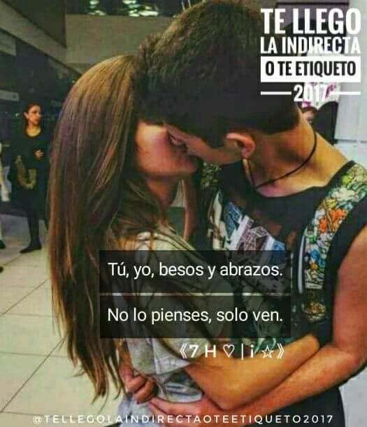 Tú, yo, besos y abrazos. No lo pienses, solo ven 😍👫💑💏💖.  ---《7 H ♡ | ¡ ☆》  #TeLlegoLaIndirectaOTeEtiqueto? :$