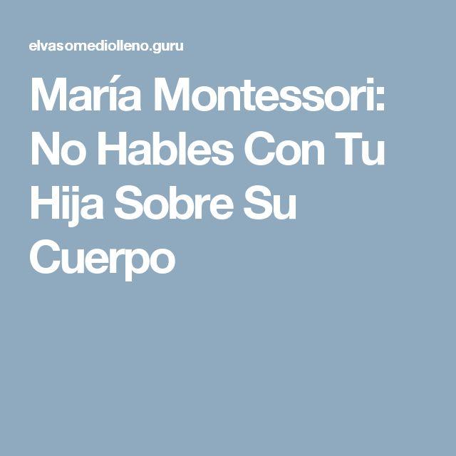 María Montessori: No Hables Con Tu Hija Sobre Su Cuerpo
