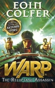 W.A.R.P.: The Reluctant Assassin  AUTHOR: EOIN COLFER