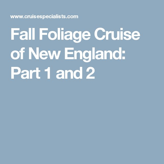 Fall Foliage Cruise of New England: Part 1 and 2