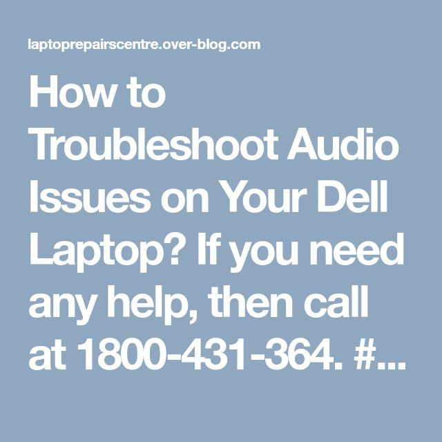 How to Troubleshoot Audio Issues on Your Dell Laptop? If you need any help, then call at 1800-431-364. #Laptops #Computers #Australia #Brisbane #RepairService #LaptopsAudioIssues