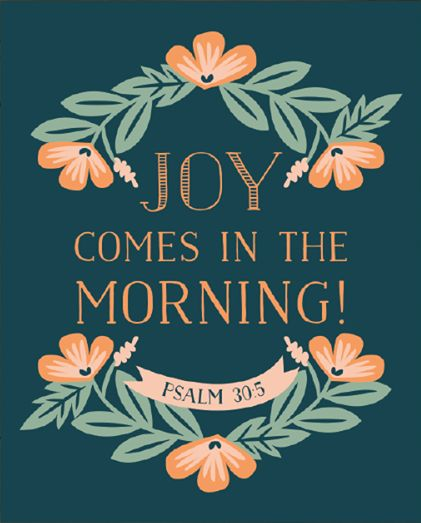 Psalm 30:5 Joy Comes in the Morning! » By French Press Mornings