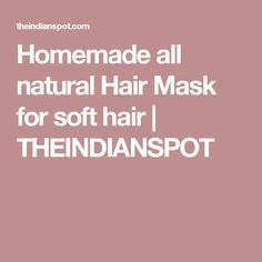 Homemade all natural Hair Mask for soft hair | THEINDIANSPOT