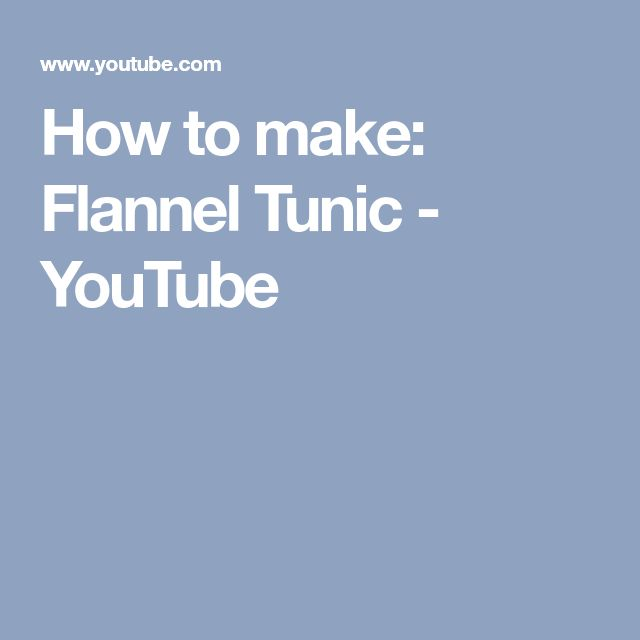 How to make: Flannel Tunic - YouTube