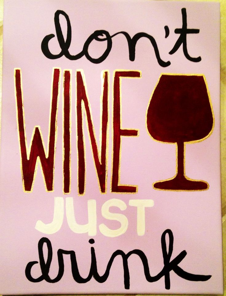 """Don't wine just drink"""