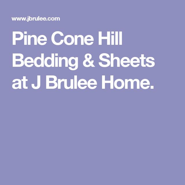 Pine Cone Hill Bedding & Sheets at J Brulee Home.