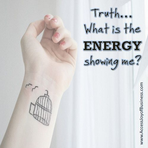 Truth, what is the energy showing me? ~ Simone Milasas, www.accessjoyofbusiness.com