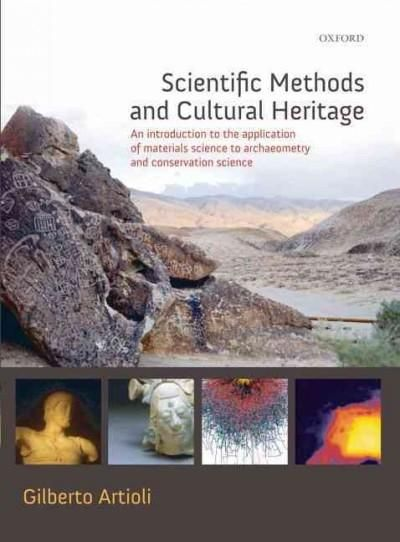 Scientific Methods and Cultural Heritage: An Introduction to the Application of Materials Science to Archaeometry...