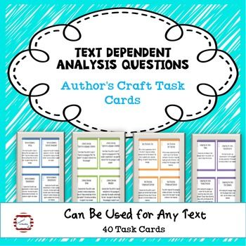 Text Dependent Analysis Questions - Authors Craft Task CardsHOW TO USE:These task cards were created as a way to practice text dependent responses. The cards apply to many different texts and are generic so you can use as you read article, passages, novels, dramas, poems, etc.