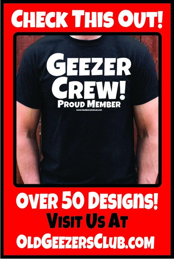 Geezer Crew Proud Member T Shirt from Old Geezers Club ...