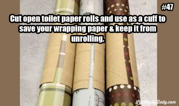 Cut open toilet paper rolls and use as a cuff to save your wrapping paper & keep it from unrolling.