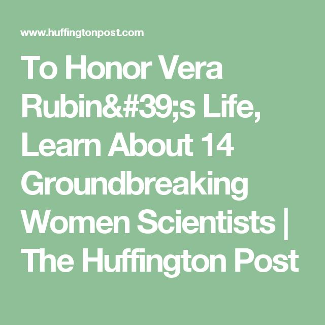 To Honor Vera Rubin's Life, Learn About 14 Groundbreaking Women Scientists | The Huffington Post
