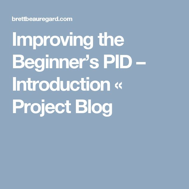 Improving the Beginner's PID – Introduction « Project Blog