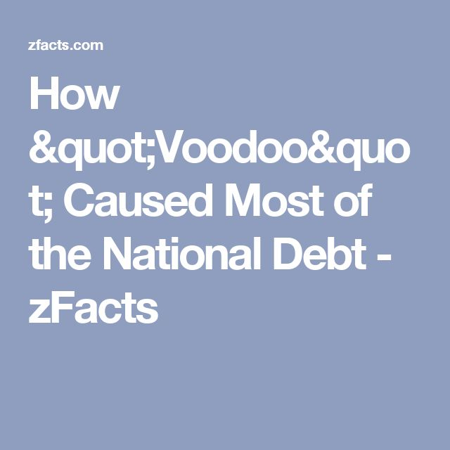 "How ""Voodoo"" Caused Most of the National Debt - zFacts"