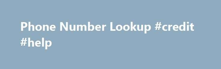 Phone Number Lookup #credit #help http://debt.nef2.com/phone-number-lookup-credit-help/  #debt check # Phone Number Lookup 800notes is a FREE REVERSE PHONE NUMBER LOOKUP database built by YOU. its users. Our strength is in our numbers – by sharing pieces of information each of us has we are putting together a free and public phone number directory with information no other service can provide. Find out who is calling and why: Debt collectors, telemarketers, charities, and survey companies…