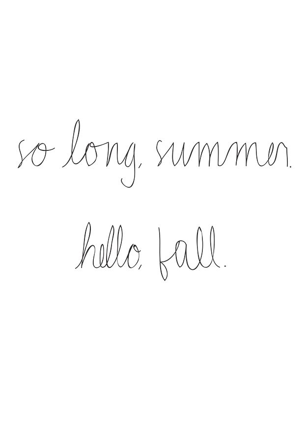 So long summer, Hello Fall. You couldn't be arriving at a more perfect time. :)