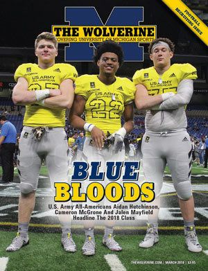 The March 2018 issue of The Wolverine is our football recruiting issue and features a trio of U.S. Army All-Americans (Aidan Hutchinson, Cameron McGrone and Jalen Mayfield) who signed with Michigan on the cover.