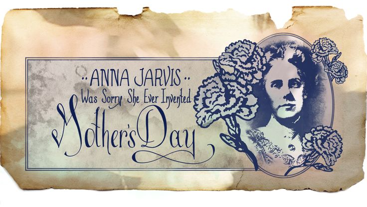 Anna Jarvis Was Sorry She Ever Invented Mother's Day - BuzzFeed News