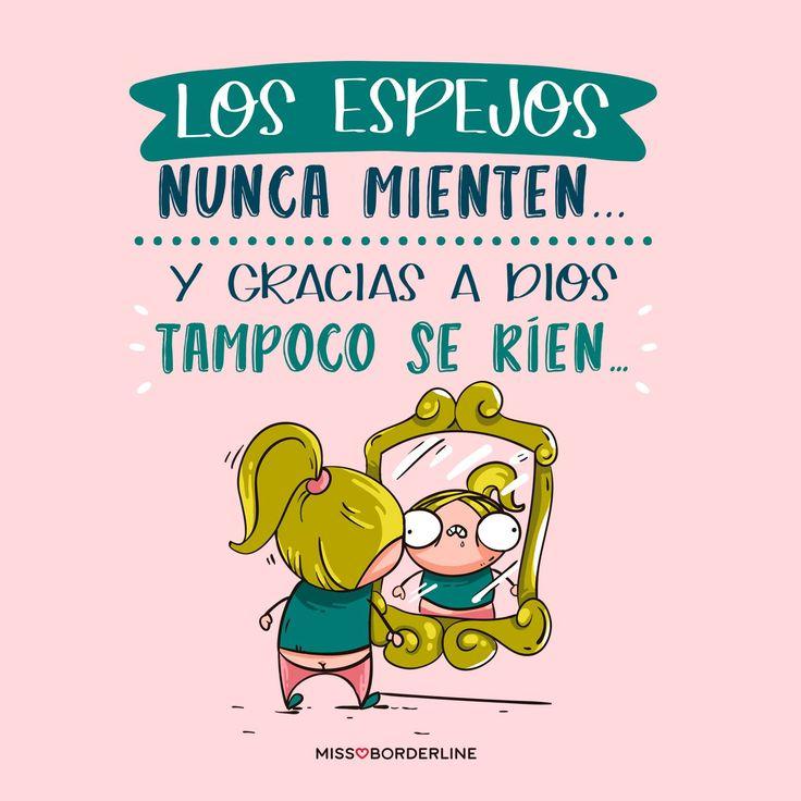 Los espejos nunca mienten...y gracias a Dios tampoco se ríen...#frases #humor #divertidas #funny #graciosas #sarcasmo