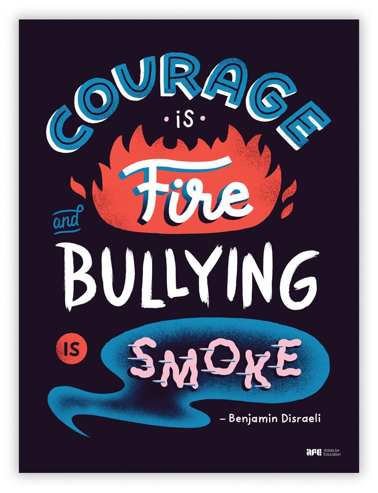 """Courage is Fire. Artists for Education poster by Brad Woodard. """"Courage is fire and bullying is smoke."""" The words of early 19th century British politician Benjamin Disraeli have even more significance today as combatting bullying is a huge priority in schools and the world in general."""